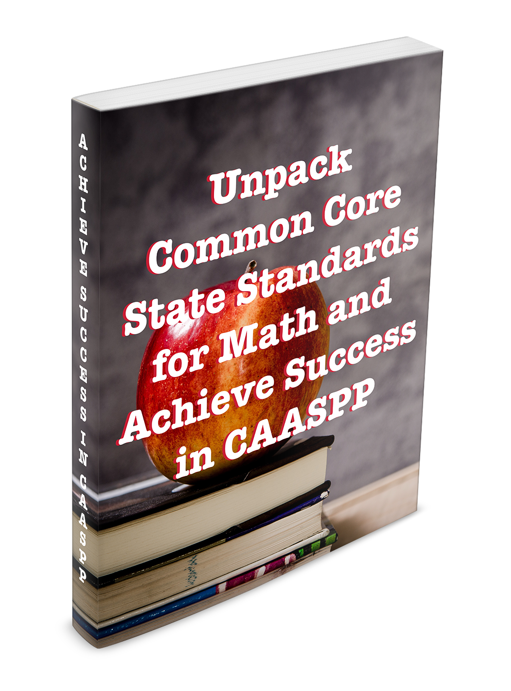 Unpack Common Core State Standards for Math and Achieve Success in CAASPP